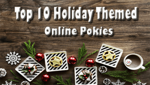 TopTen Holiday Themed Online Pokies